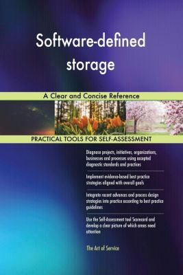 5STARCooks: Software-defined storage A Clear and Concise Reference, Gerardus Blokdyk