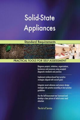5STARCooks: Solid-State Appliances Standard Requirements, Gerardus Blokdyk