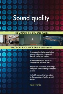 5STARCooks: Sound quality The Ultimate Step-By-Step Guide, Gerardus Blokdyk