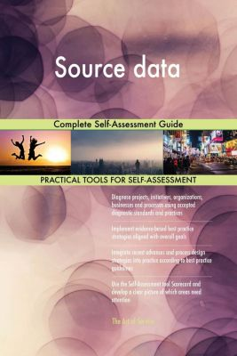 5STARCooks: Source data Complete Self-Assessment Guide, Gerardus Blokdyk