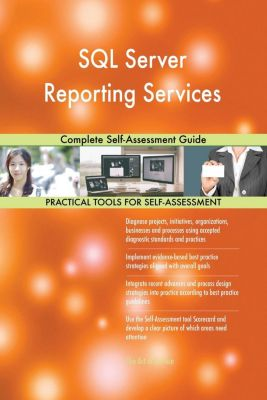 5STARCooks: SQL Server Reporting Services Complete Self-Assessment Guide, Gerardus Blokdyk