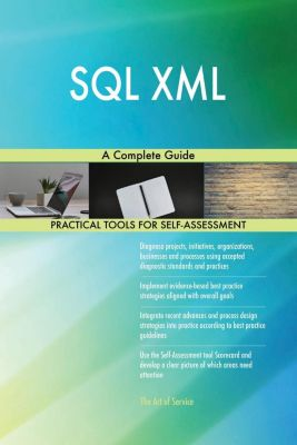 5STARCooks: SQL XML A Complete Guide, Gerardus Blokdyk