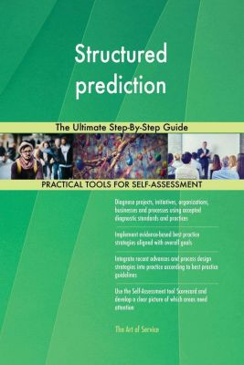 5STARCooks: Structured prediction The Ultimate Step-By-Step Guide, Gerardus Blokdyk