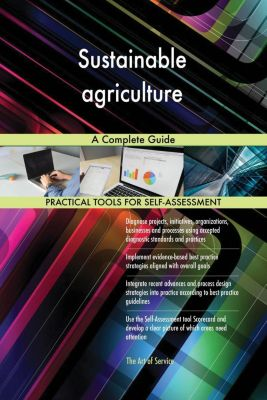 5STARCooks: Sustainable agriculture A Complete Guide, Gerardus Blokdyk