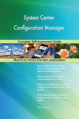 5STARCooks: System Center Configuration Manager Complete Self-Assessment Guide, Gerardus Blokdyk