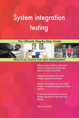 5STARCooks: System integration testing The Ultimate Step-By-Step Guide, Gerardus Blokdyk