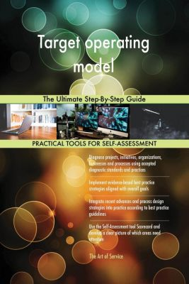 5STARCooks: Target operating model The Ultimate Step-By-Step Guide, Gerardus Blokdyk