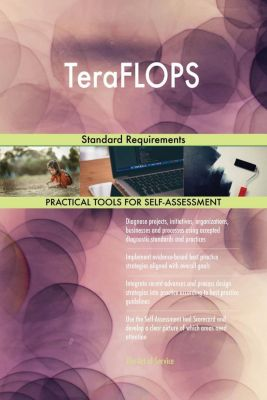 5STARCooks: TeraFLOPS Standard Requirements, Gerardus Blokdyk