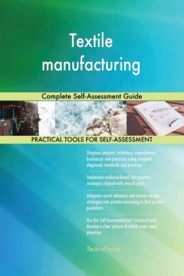5STARCooks: Textile manufacturing Complete Self-Assessment Guide, Gerardus Blokdyk