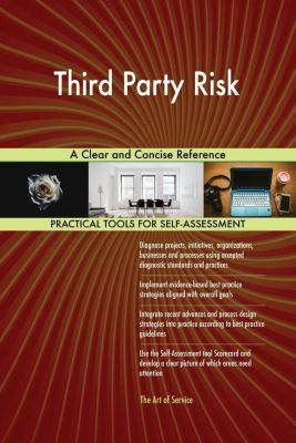 5STARCooks: Third Party Risk A Clear and Concise Reference, Gerardus Blokdyk