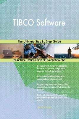 5STARCooks: TIBCO Software The Ultimate Step-By-Step Guide, Gerardus Blokdyk