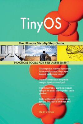 5STARCooks: TinyOS The Ultimate Step-By-Step Guide, Gerardus Blokdyk