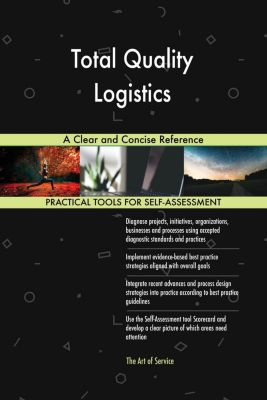 5STARCooks: Total Quality Logistics A Clear and Concise Reference, Gerardus Blokdyk
