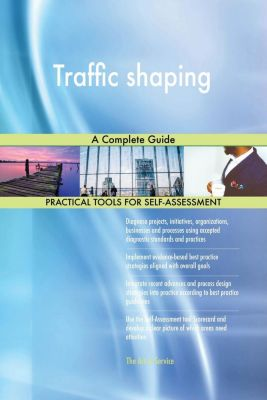 5STARCooks: Traffic shaping A Complete Guide, Gerardus Blokdyk