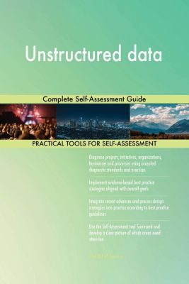 5STARCooks: Unstructured data Complete Self-Assessment Guide, Gerardus Blokdyk