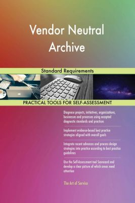 5STARCooks: Vendor Neutral Archive Standard Requirements, Gerardus Blokdyk