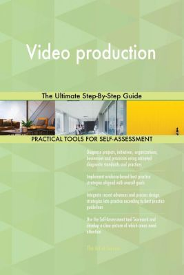 5STARCooks: Video production The Ultimate Step-By-Step Guide, Gerardus Blokdyk