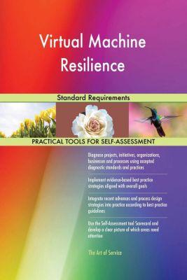 5STARCooks: Virtual Machine Resilience Standard Requirements, Gerardus Blokdyk