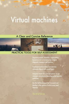 5STARCooks: Virtual machines A Clear and Concise Reference, Gerardus Blokdyk