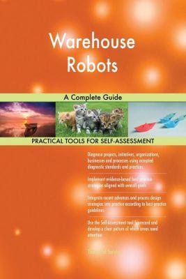 5STARCooks: Warehouse Robots A Complete Guide, Gerardus Blokdyk