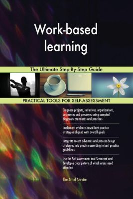 5STARCooks: Work-based learning The Ultimate Step-By-Step Guide, Gerardus Blokdyk
