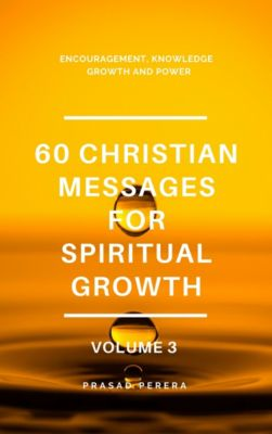 60 Christian Messages for Spiritual Growth: 60 Christian Messages for Spiritual Growth Volume 3, Prasad Perera