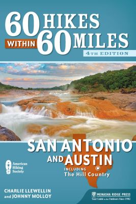 60 Hikes within 60 Miles: 60 Hikes Within 60 Miles: San Antonio and Austin, Johnny Molloy, Charles Llewellin