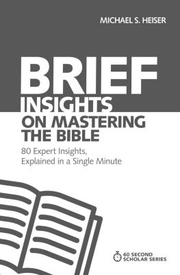 60-Second Scholar Series: Brief Insights on Mastering the Bible, Michael S. Heiser