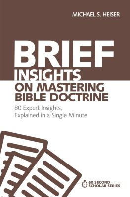 60-Second Scholar Series: Brief Insights on Mastering Bible Doctrine, Michael S. Heiser