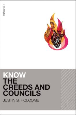 60-Second Scholar Series: Know the Creeds and Councils, Justin S. Holcomb