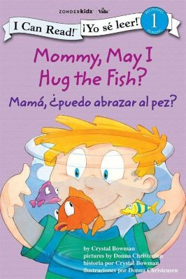 60-Second Scholar Series: Mommy, May I Hug the Fish?  / Mamá: ¿Puedo abrazar al pez?, Crystal Bowman