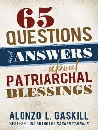 65 Questions & Answers About Patriarchal Blessings, Alonzo L Gaskill
