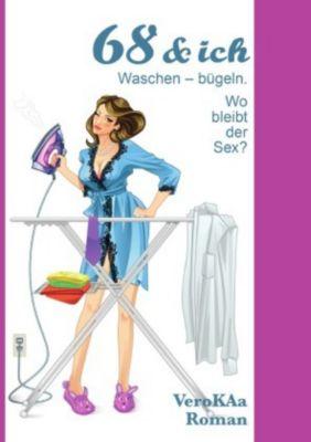 68 & ich. Waschen-bügeln. Wo bleibt der Sex?, Vero KAa