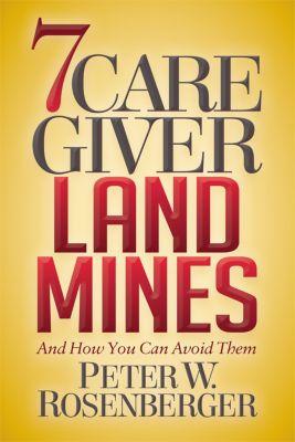 7 Caregiver Landmines, Peter W. Rosenberger
