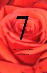 7  - Eine Hommage an die Liebe, Andreas Ilch