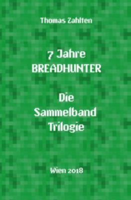 7 Jahre BREADHUNTER - Sammelband Trilogie - Thomas Zahlten |