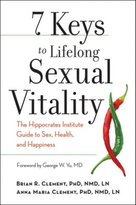 7 Keys to Lifelong Sexual Vitality, Anna Maria Clement, Brian R. Clement