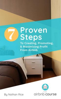 7 Proven Steps to Creating, Promoting, & Maximizing Profit From Airbnb, Julie Mendez, Nathan Rice