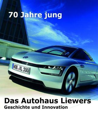 70 Jahre jung  -  Das Autohaus Liewers, Erich. Breinsberg