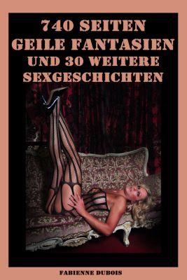 740 Seiten - Geile Fantasien und 30 weitere Sexgeschichten, Fabienne Dubois
