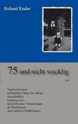 75 und nicht wacklig - Roland Ender  