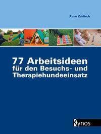 77 Arbeitsideen für den Besuchs- und Therapiehundeeinsatz - Anne Kahlisch |