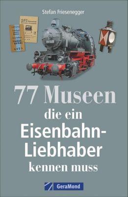 77 Museen, die ein Eisenbahnliebhaber kennen muss, Stefan Friesenegger