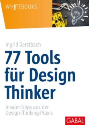 77 Tools für Design Thinker, Ingrid Gerstbach