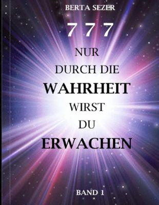 777 Nur durch die Wahrheit wirst du erwachen, Berta Sezer