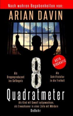 8 Quadratmeter - Als Kind mit Gewalt aufgewachsen, als Erwachsener in einer Zelle mit Mördern - Autobiografie - Arian Davin pdf epub
