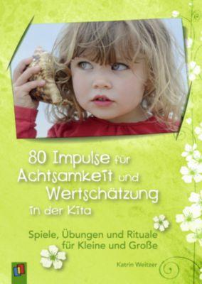 80 Impulse für Achtsamkeit und Wertschätzung in der Kita - Katrin Weitzer |