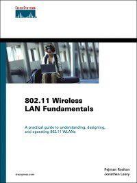 802.11 Wireless LAN Fundamentals, Jonathan Leary, Pejman Roshan