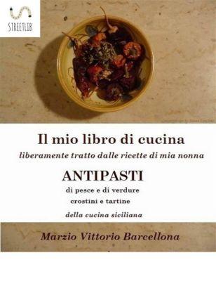 84 Ricette d'Antipasti della cucina tradizionale Siciliana, Marzio Vittorio Barcellona