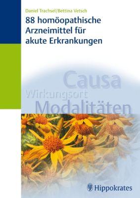 88 homöopathische Arzneimittel für akute Erkrankungen, Daniel Trachsel, Bettina Vetsch